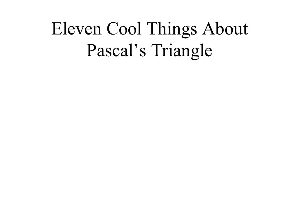 Eleven Cool Things About Pascal's Triangle