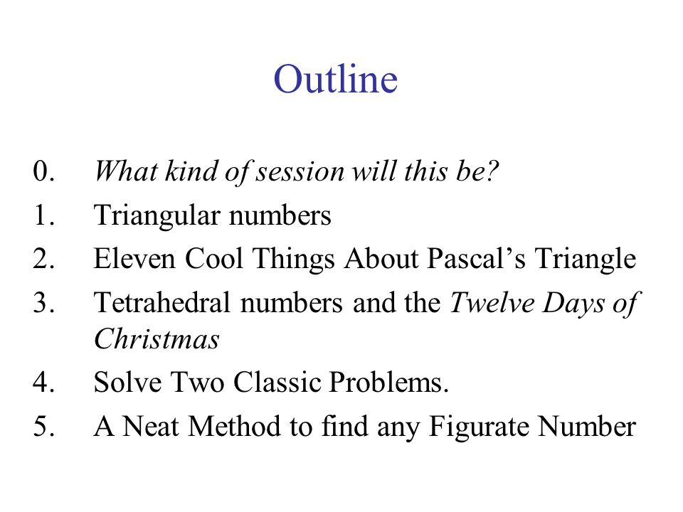 Outline 0. What kind of session will this be Triangular numbers