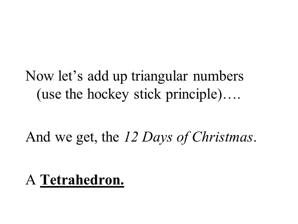 Now let's add up triangular numbers (use the hockey stick principle)….