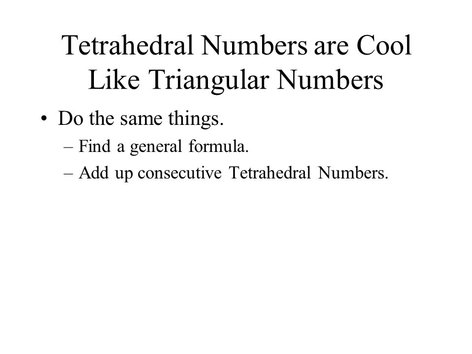 Tetrahedral Numbers are Cool Like Triangular Numbers