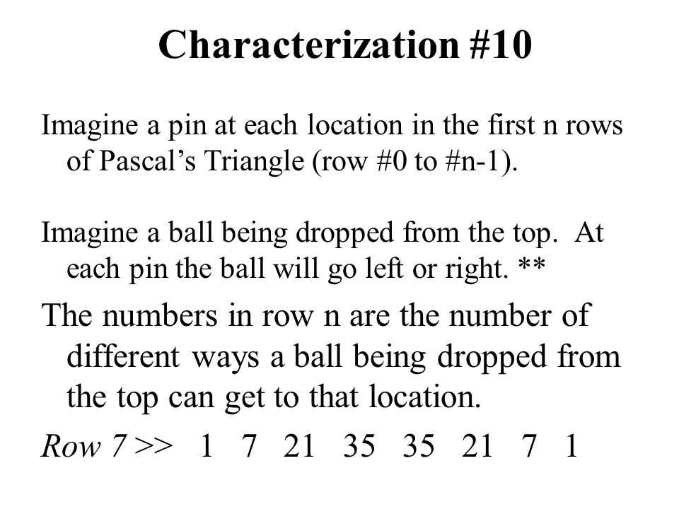 Characterization #10 Imagine a pin at each location in the first n rows of Pascal's Triangle (row #0 to #n-1).