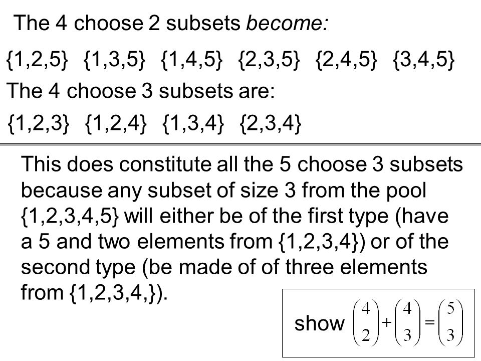 {1,2,5} {1,3,5} {1,4,5} {2,3,5} {2,4,5} {3,4,5} The 4 choose 2 subsets become: The 4 choose 3 subsets are: