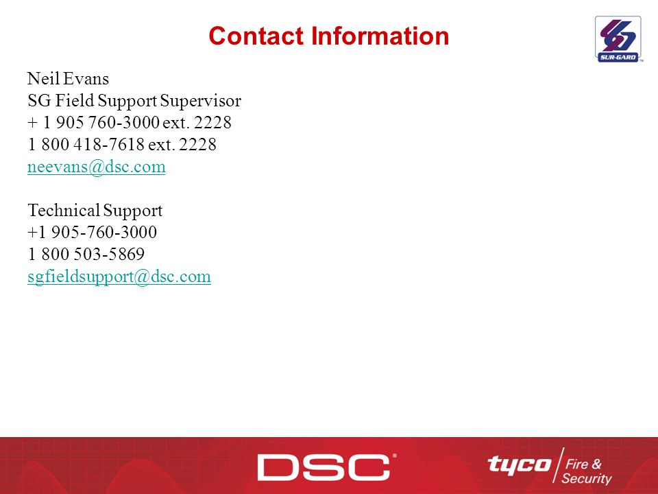 Contact Information Neil Evans. SG Field Support Supervisor. + 1 905 760-3000 ext. 2228. 1 800 418-7618 ext. 2228.