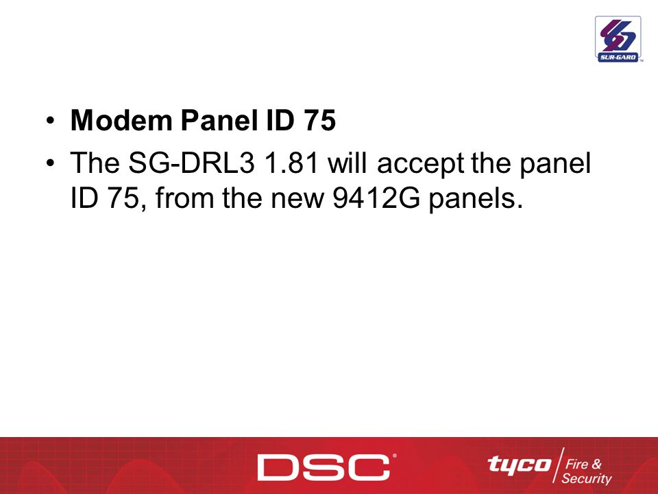 Modem Panel ID 75 The SG-DRL3 1.81 will accept the panel ID 75, from the new 9412G panels.