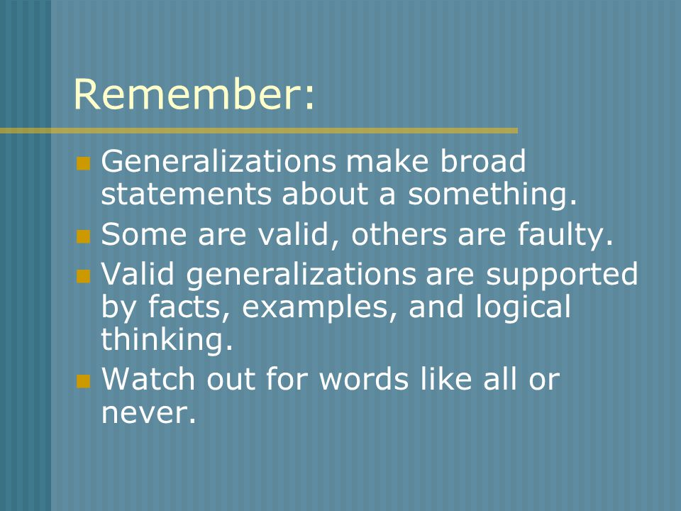 Remember: Generalizations make broad statements about a something.