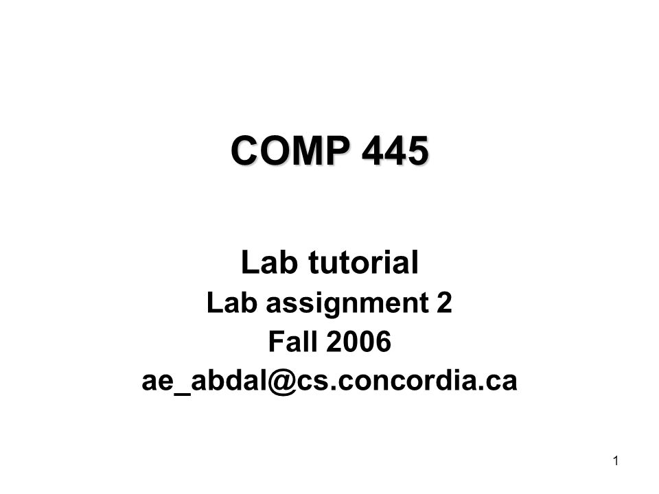 Lab tutorial Lab assignment 2 Fall 2006 ae_abdal@cs.concordia.ca