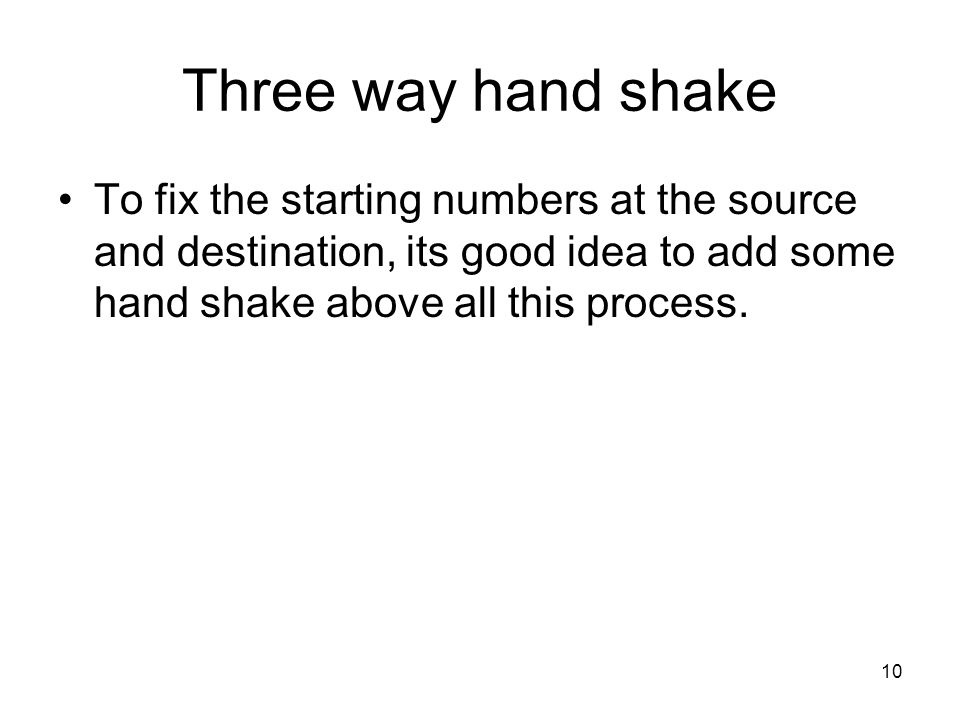 Three way hand shake To fix the starting numbers at the source and destination, its good idea to add some hand shake above all this process.