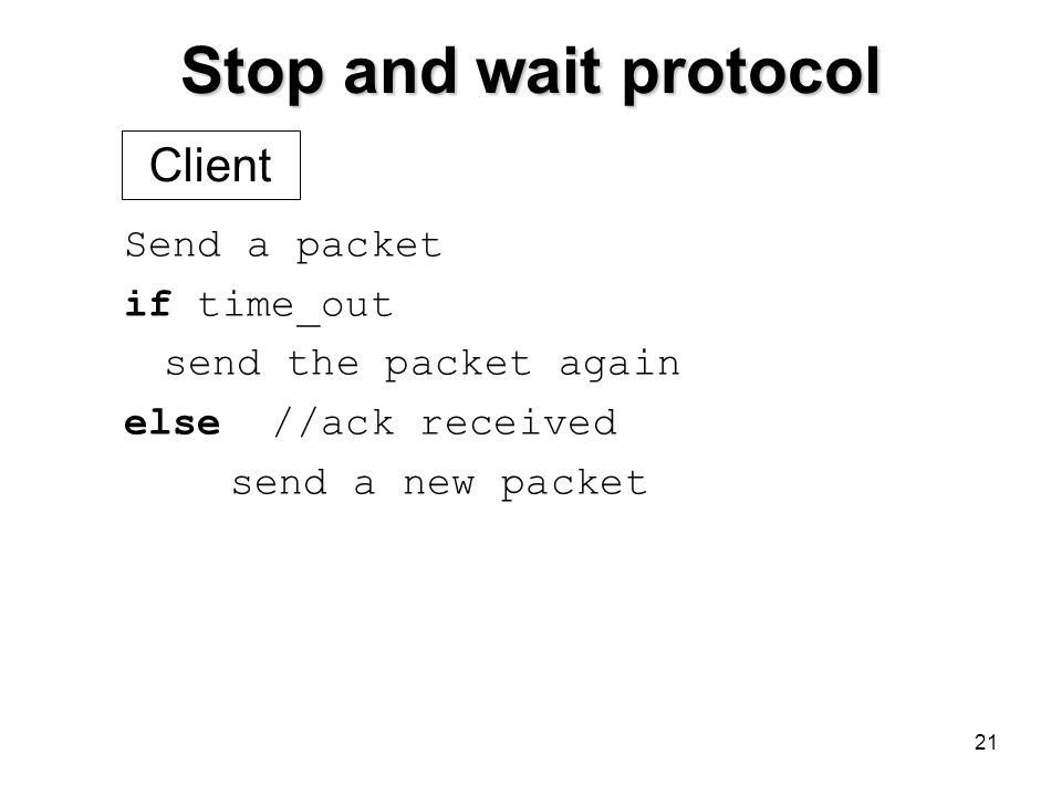 Stop and wait protocol Client Send a packet if time_out