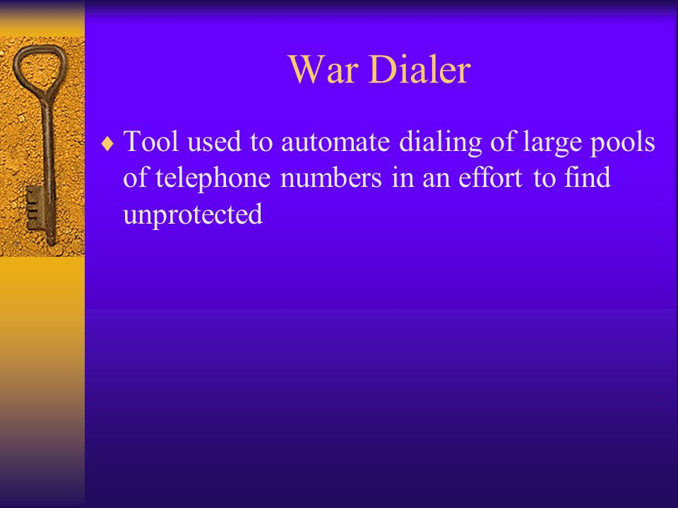 War Dialer Tool used to automate dialing of large pools of telephone numbers in an effort to find unprotected.