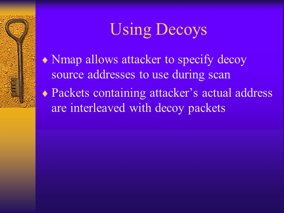 Using Decoys Nmap allows attacker to specify decoy source addresses to use during scan.