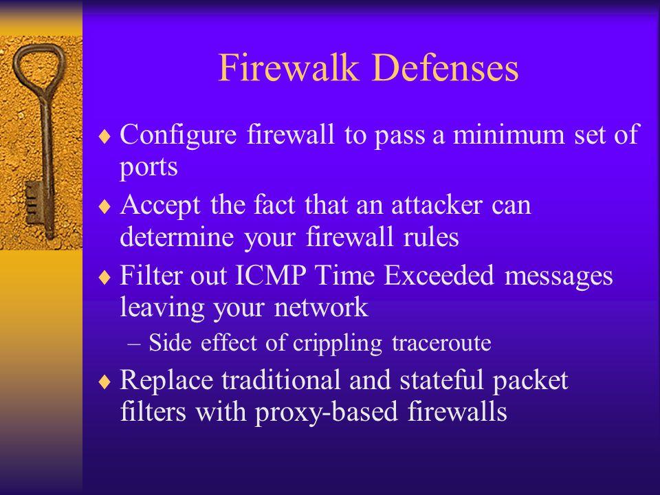 Firewalk Defenses Configure firewall to pass a minimum set of ports