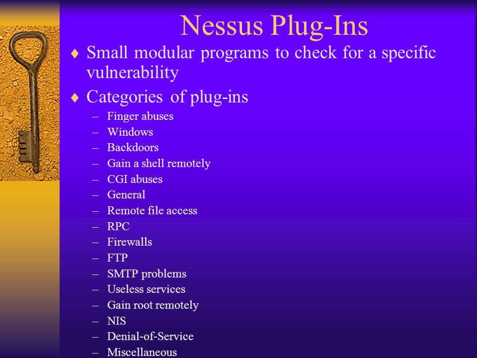 Nessus Plug-Ins Small modular programs to check for a specific vulnerability. Categories of plug-ins.