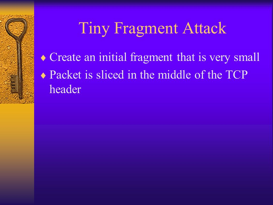 Tiny Fragment Attack Create an initial fragment that is very small