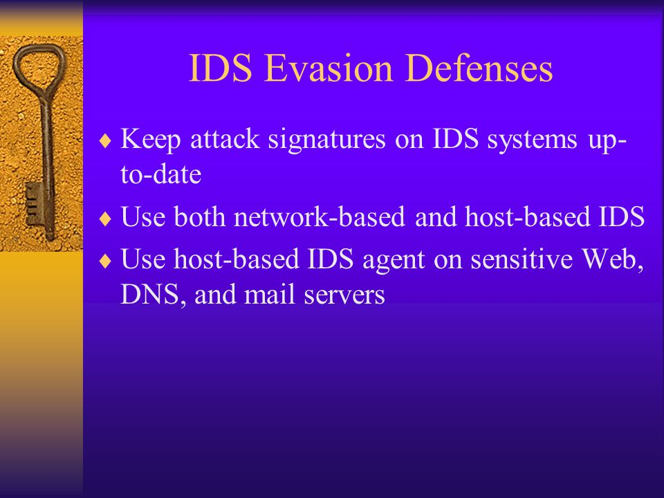 IDS Evasion Defenses Keep attack signatures on IDS systems up-to-date