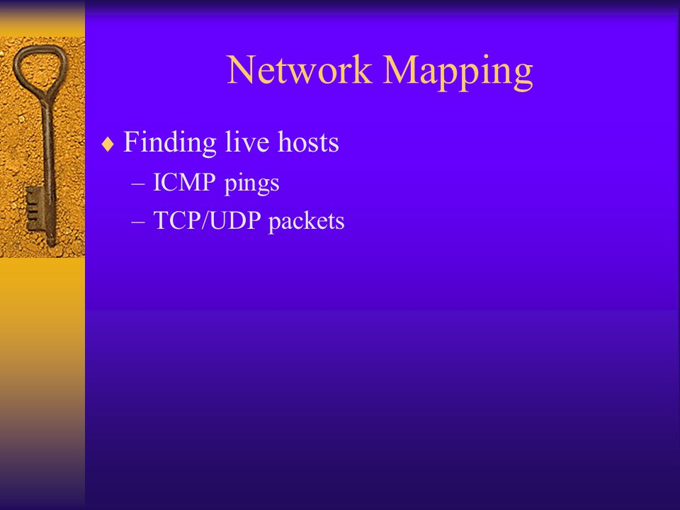 Network Mapping Finding live hosts ICMP pings TCP/UDP packets
