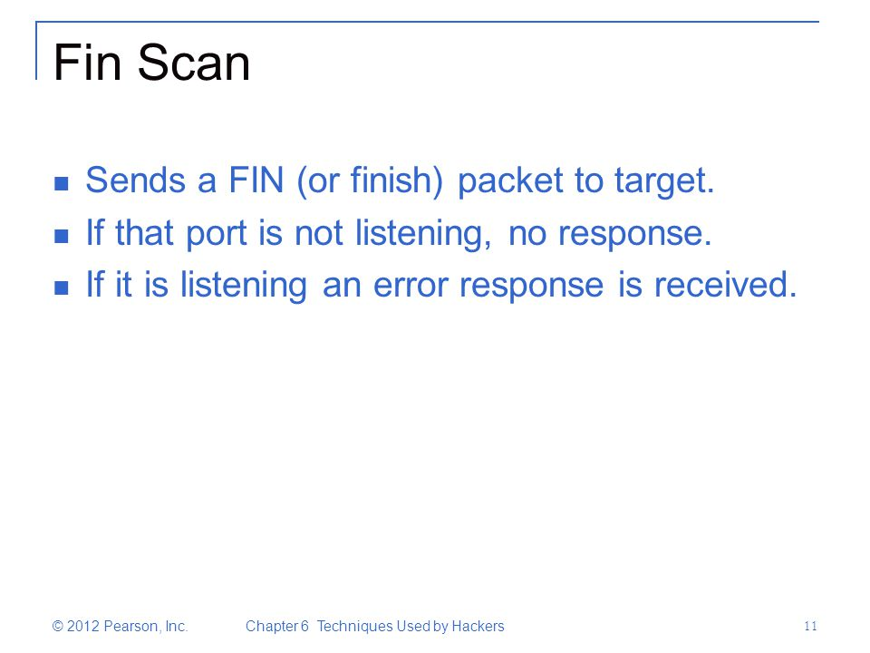 Fin Scan Sends a FIN (or finish) packet to target.