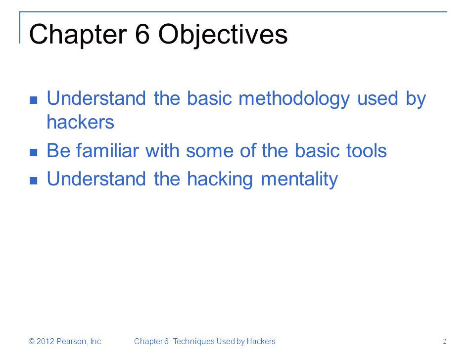 Chapter 6 Objectives Understand the basic methodology used by hackers
