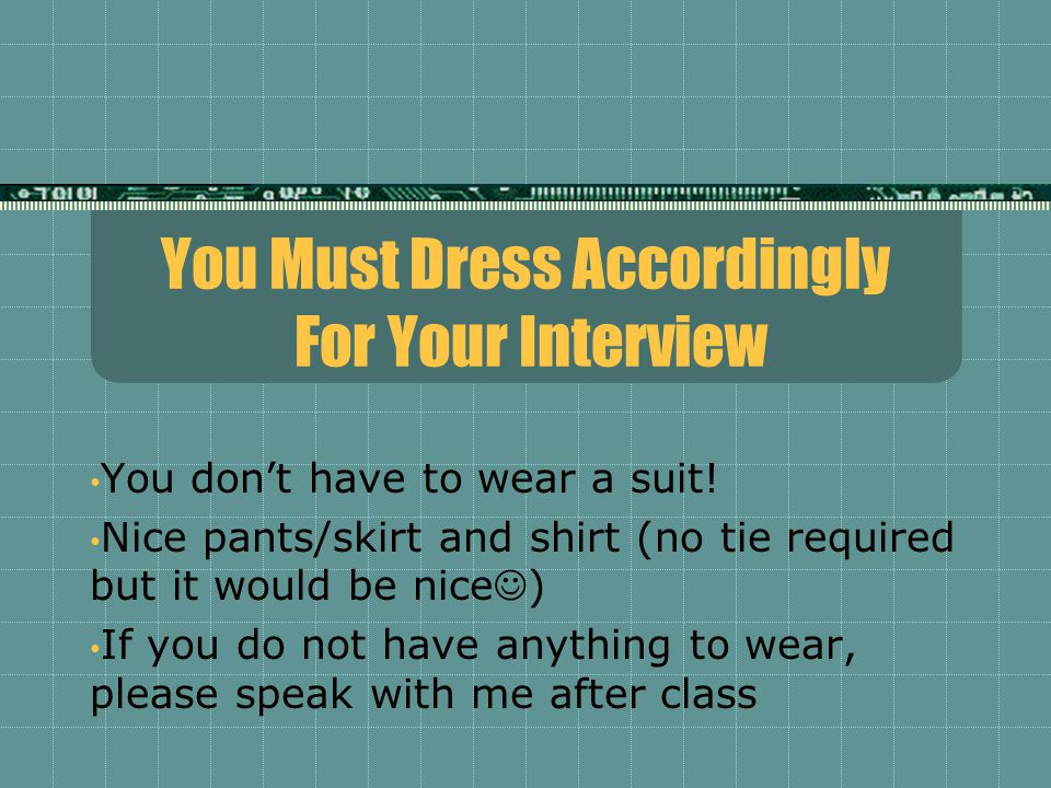 You Must Dress Accordingly For Your Interview