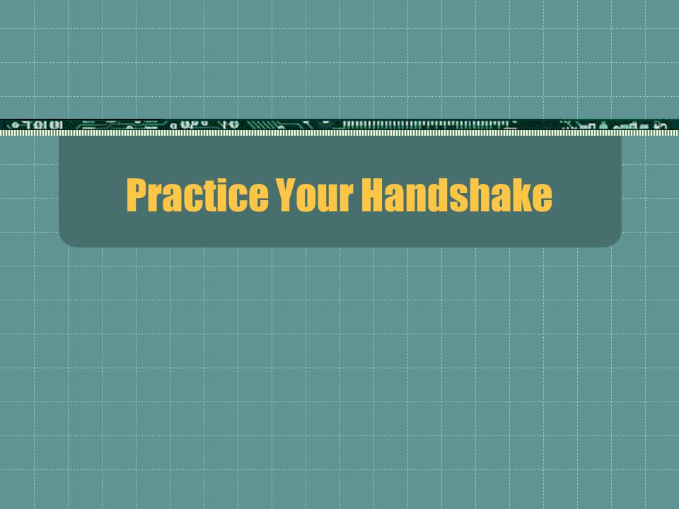 Practice Your Handshake