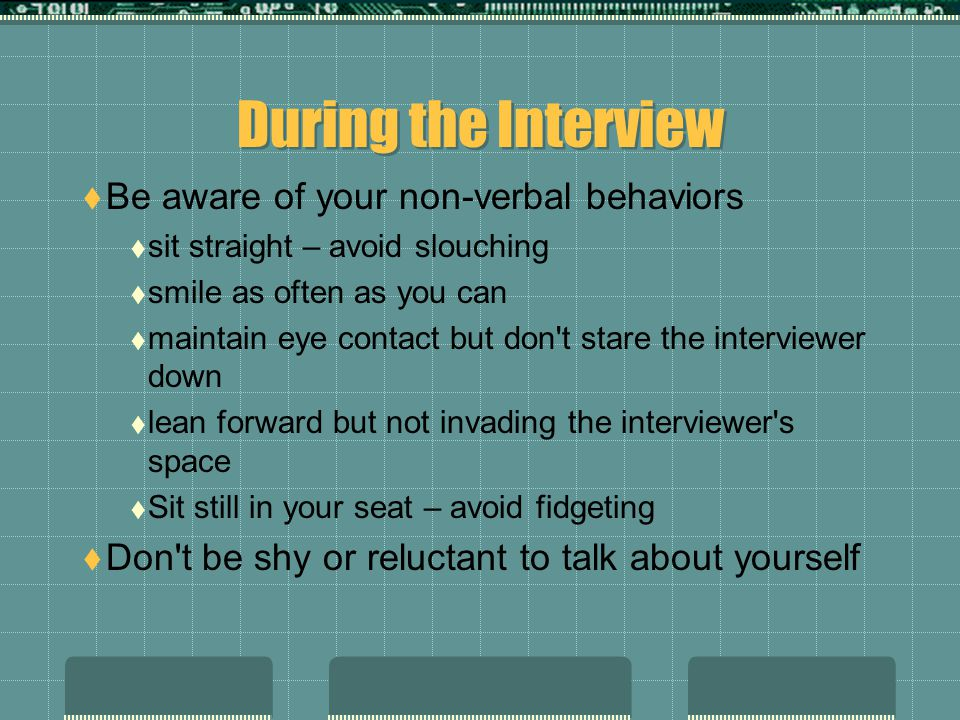 During the Interview Be aware of your non-verbal behaviors