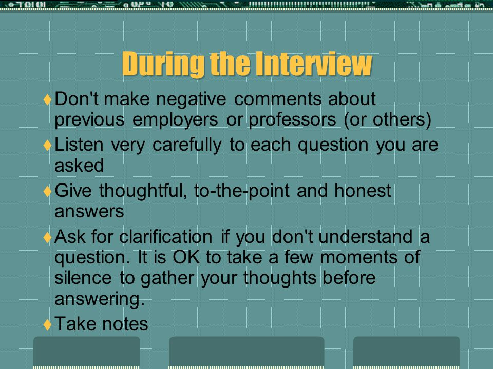 During the Interview Don t make negative comments about previous employers or professors (or others)