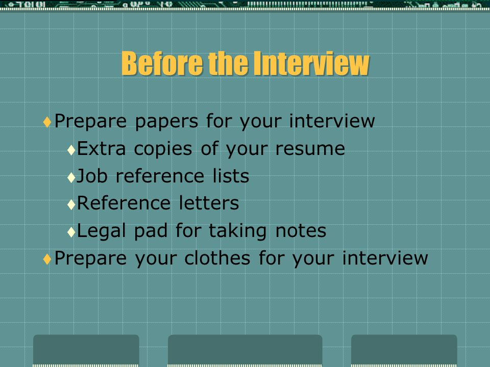Before the Interview Prepare papers for your interview