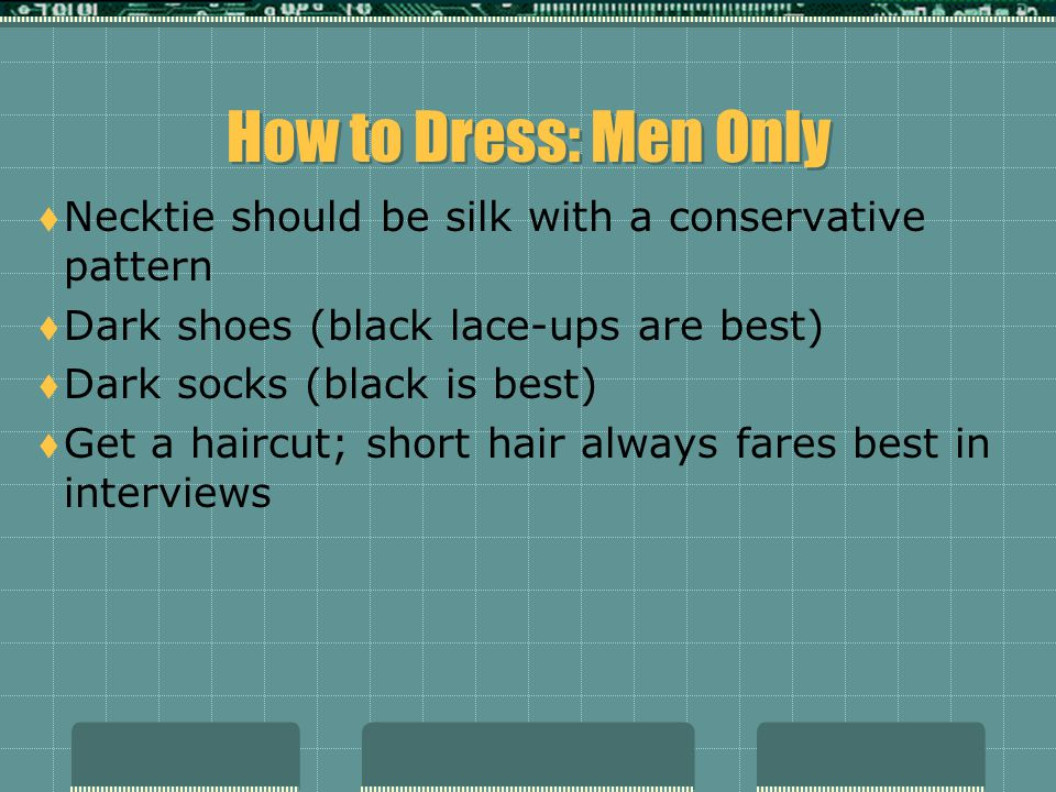 How to Dress: Men Only Necktie should be silk with a conservative pattern. Dark shoes (black lace-ups are best)