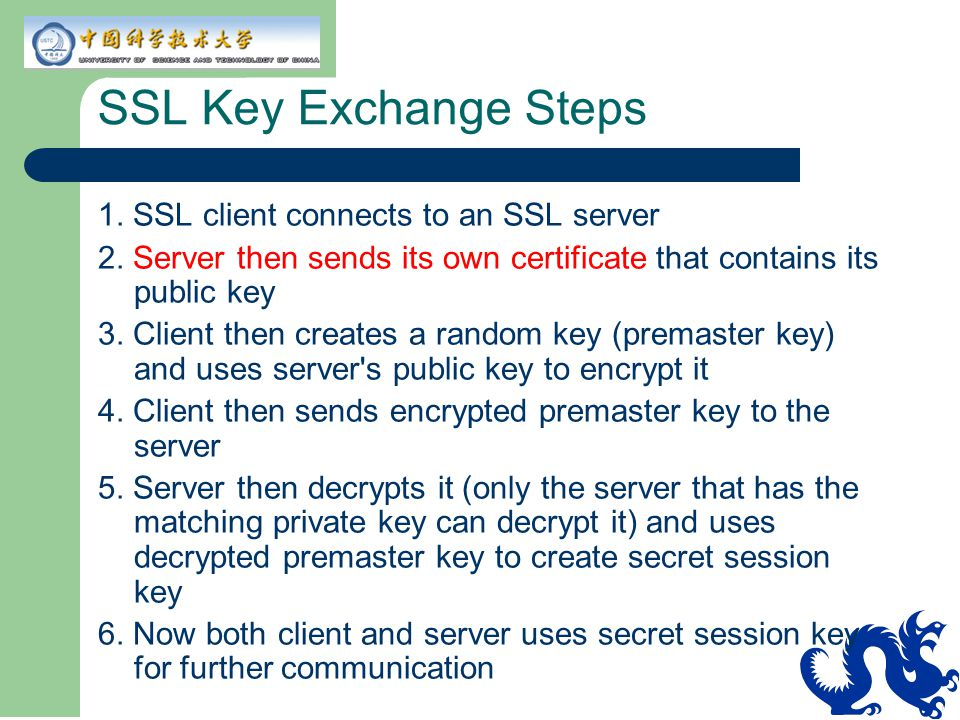 SSL Key Exchange Steps 1. SSL client connects to an SSL server