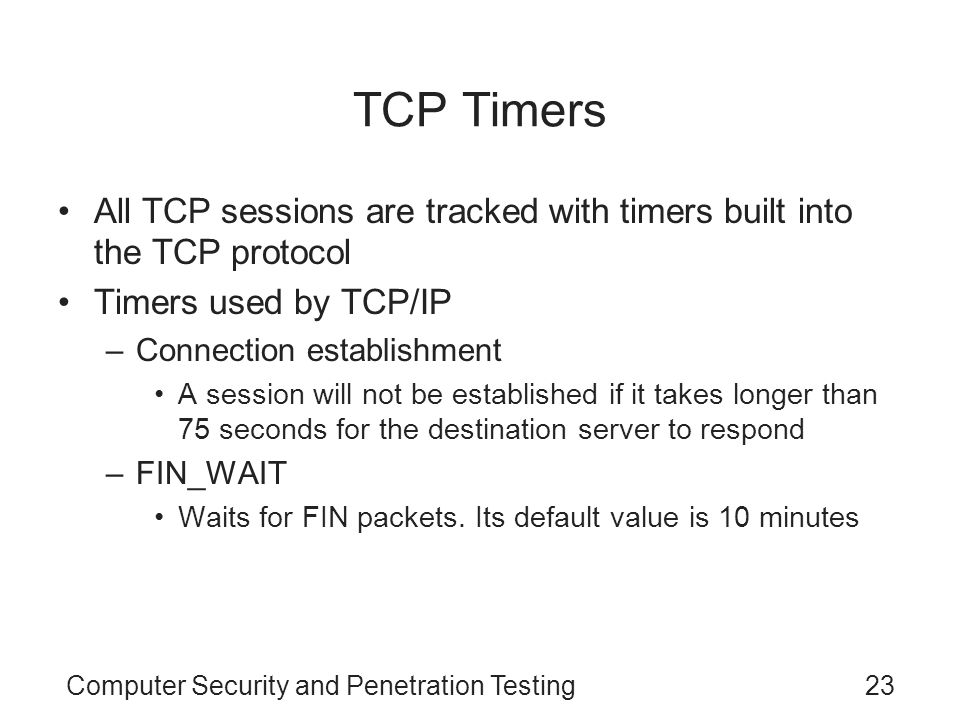 TCP Timers All TCP sessions are tracked with timers built into the TCP protocol. Timers used by TCP/IP.