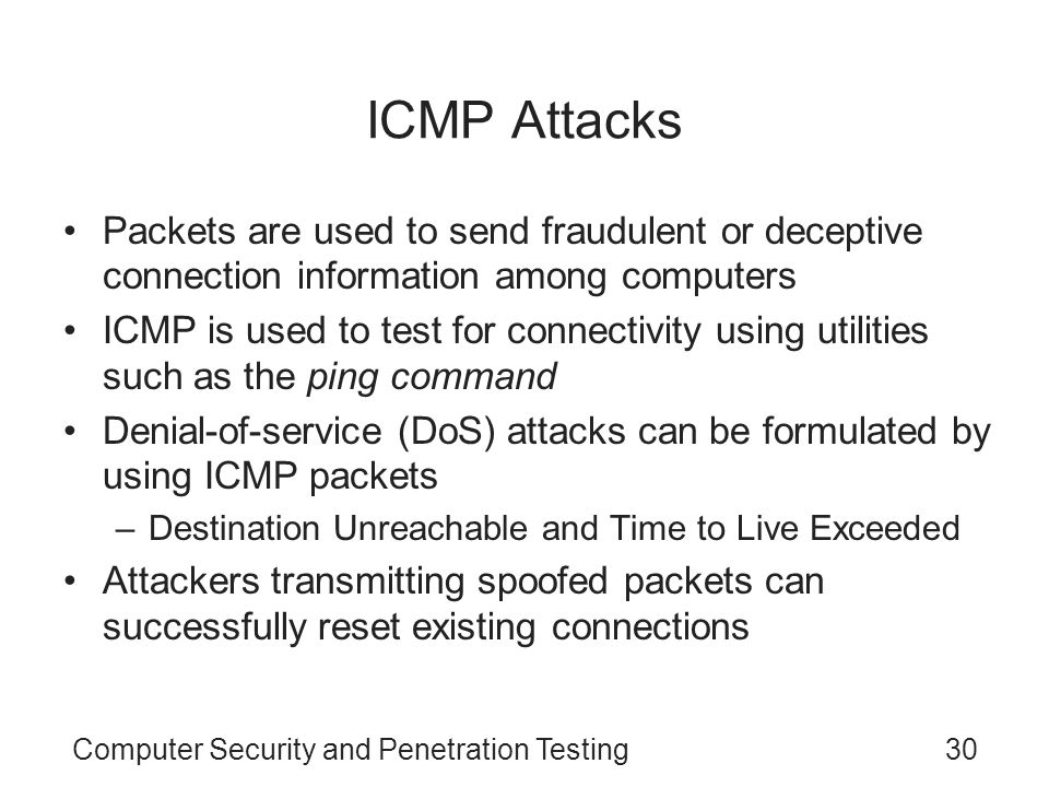 ICMP Attacks Packets are used to send fraudulent or deceptive connection information among computers.