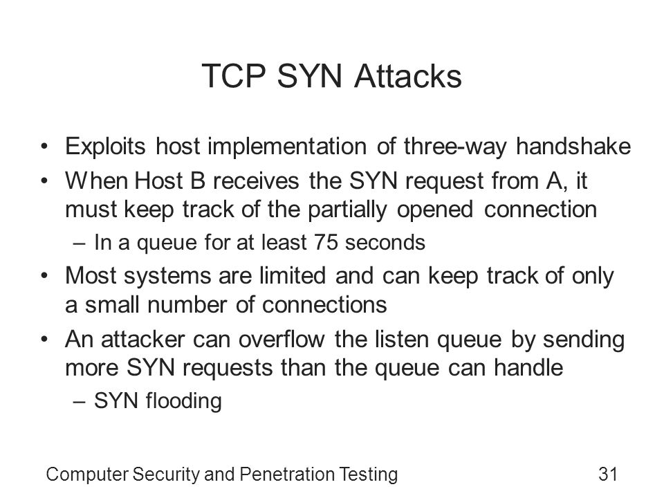 TCP SYN Attacks Exploits host implementation of three-way handshake