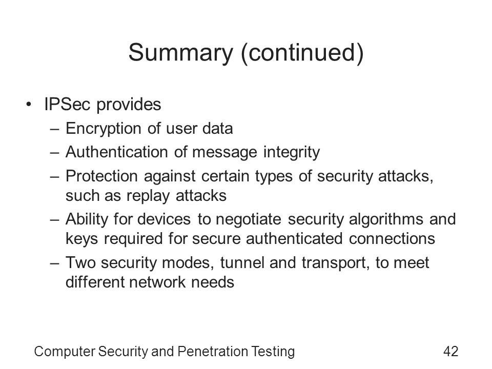 Summary (continued) IPSec provides Encryption of user data