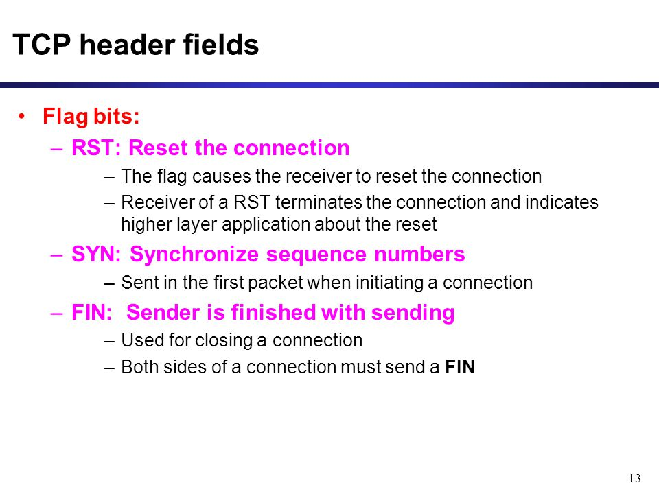 TCP header fields Flag bits: RST: Reset the connection