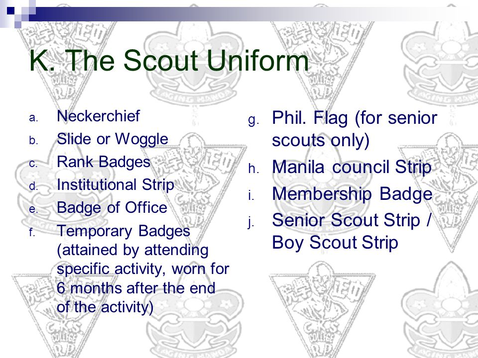 K. The Scout Uniform Phil. Flag (for senior scouts only)