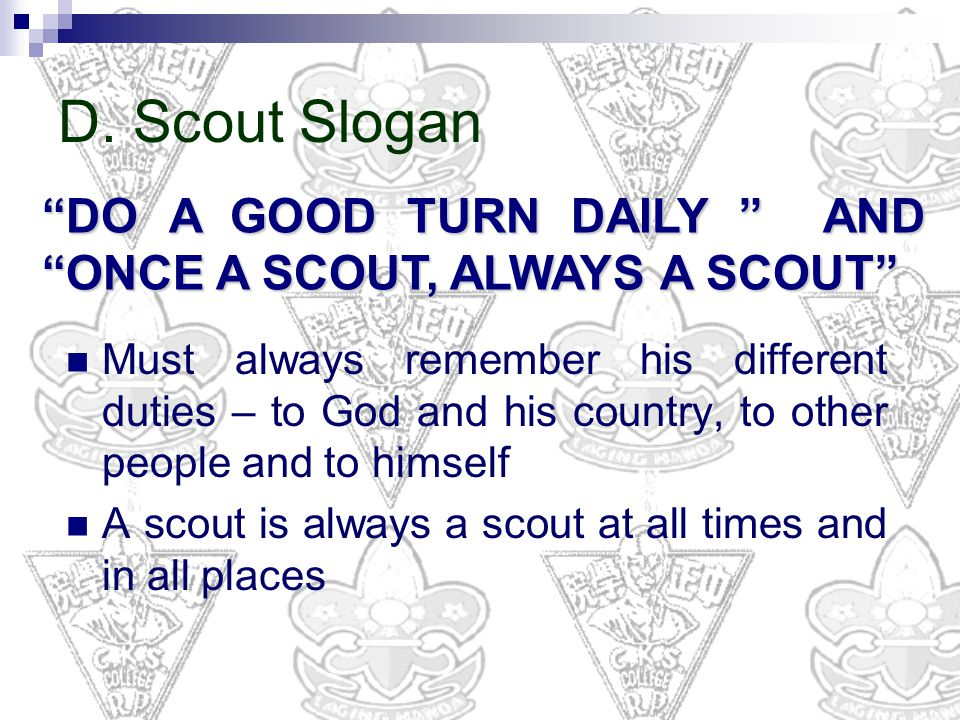 D. Scout Slogan DO A GOOD TURN DAILY AND ONCE A SCOUT, ALWAYS A SCOUT