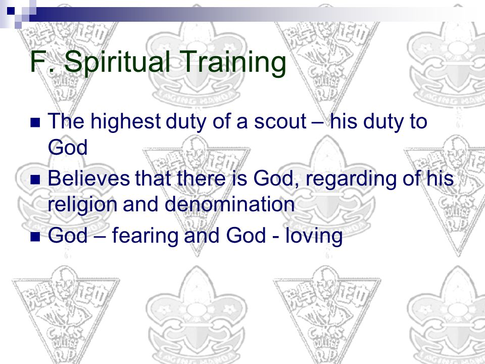 F. Spiritual Training The highest duty of a scout – his duty to God