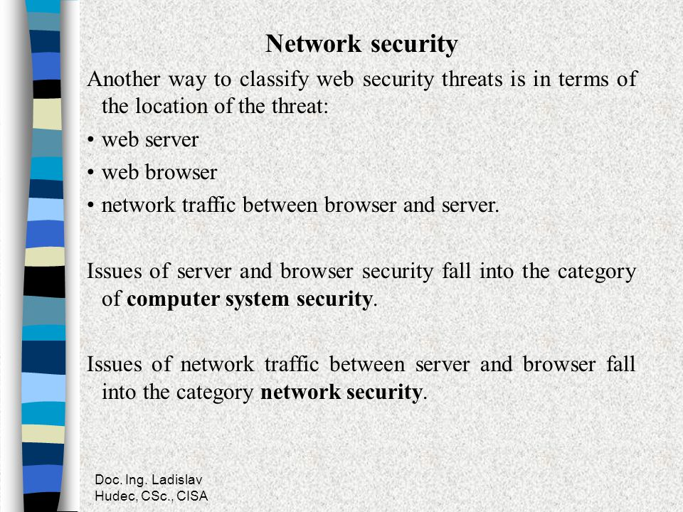 Network security Another way to classify web security threats is in terms of the location of the threat: