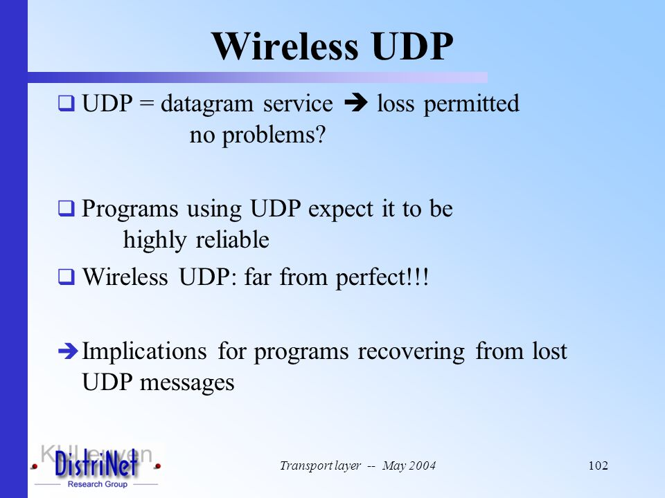 Wireless UDP UDP = datagram service  loss permitted no problems