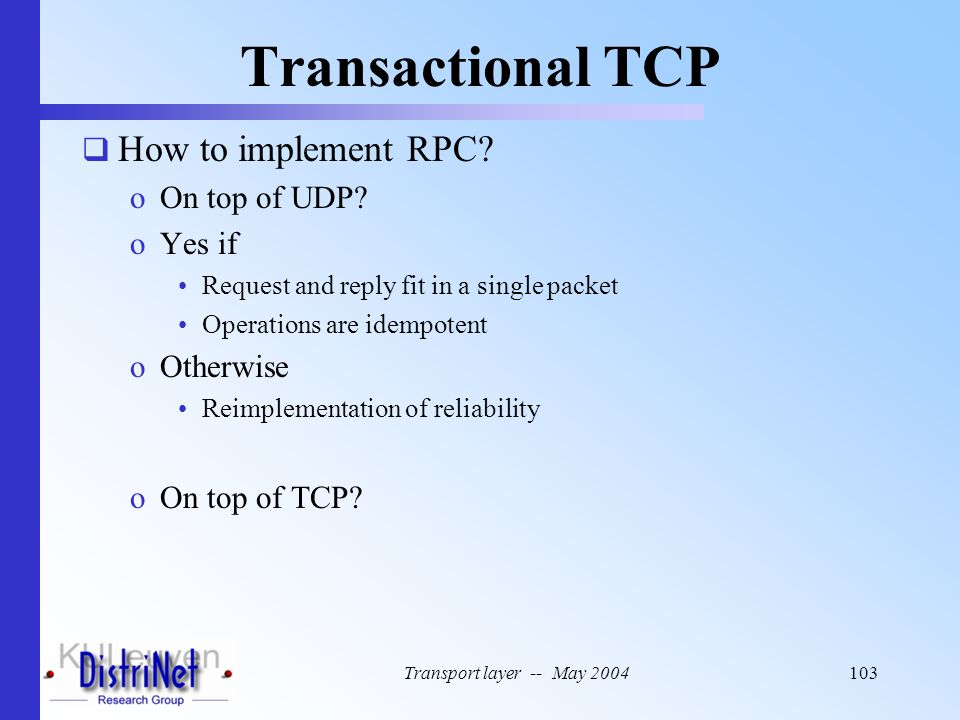 Transactional TCP How to implement RPC On top of UDP Yes if