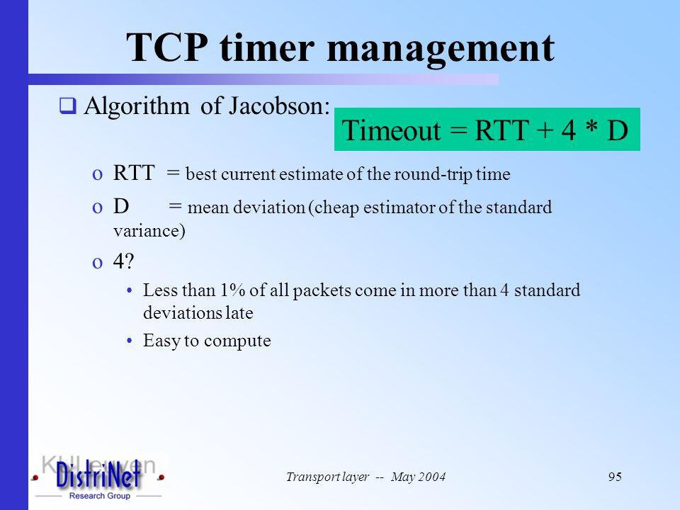 TCP timer management Timeout = RTT + 4 * D Algorithm of Jacobson: