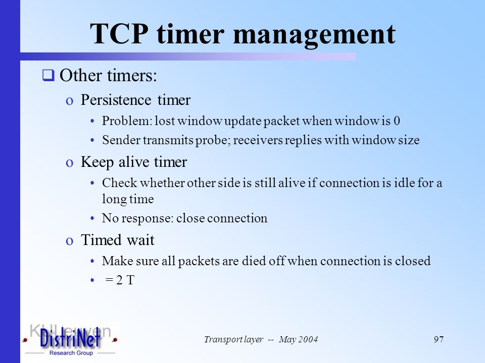 TCP timer management Other timers: Persistence timer Keep alive timer