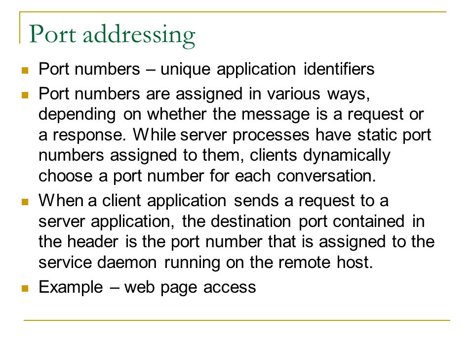 Port addressing Port numbers – unique application identifiers