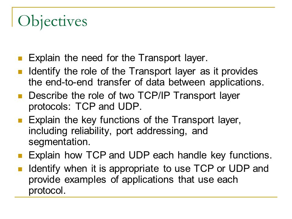 Objectives Explain the need for the Transport layer.