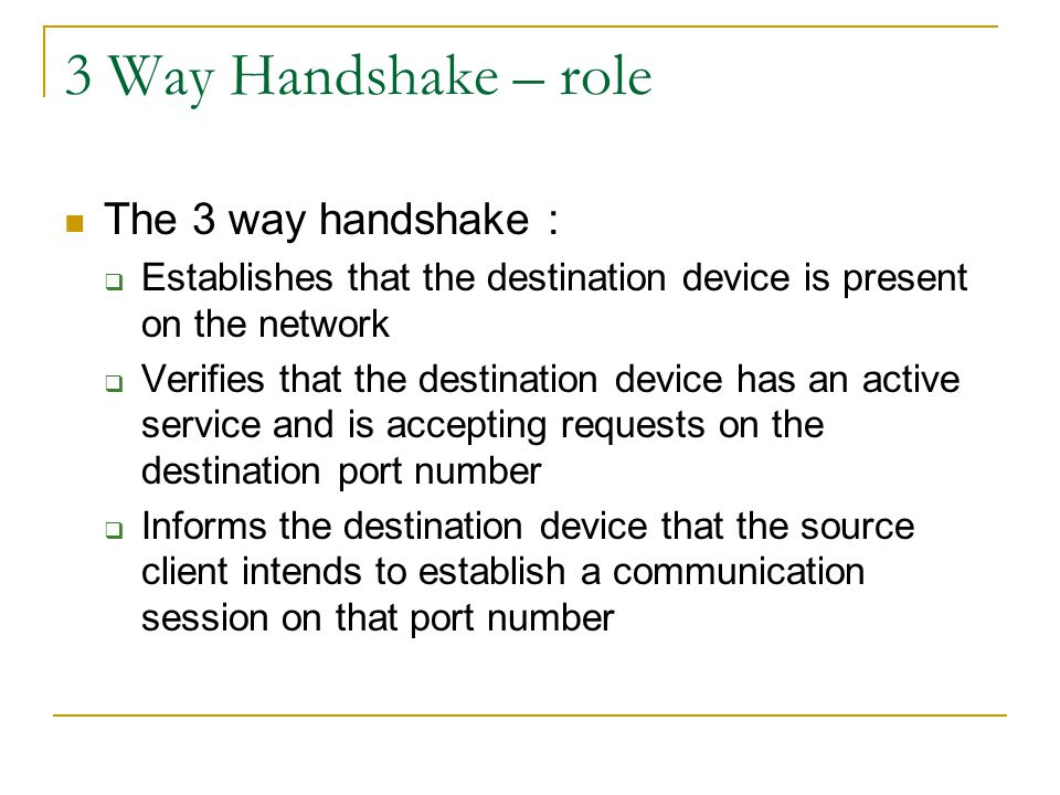 3 Way Handshake – role The 3 way handshake :