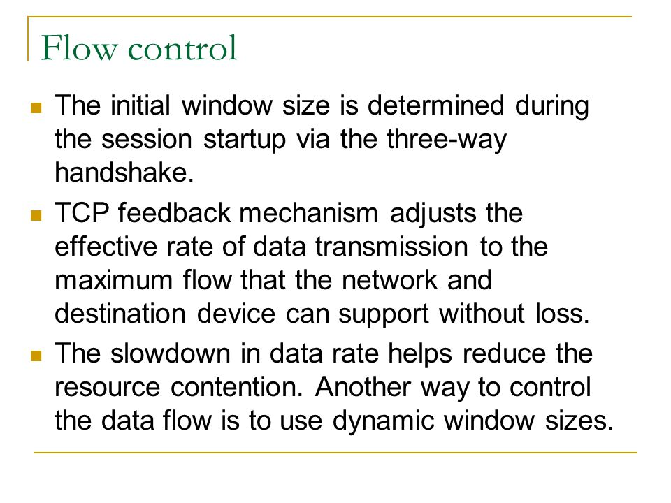 Flow control The initial window size is determined during the session startup via the three-way handshake.