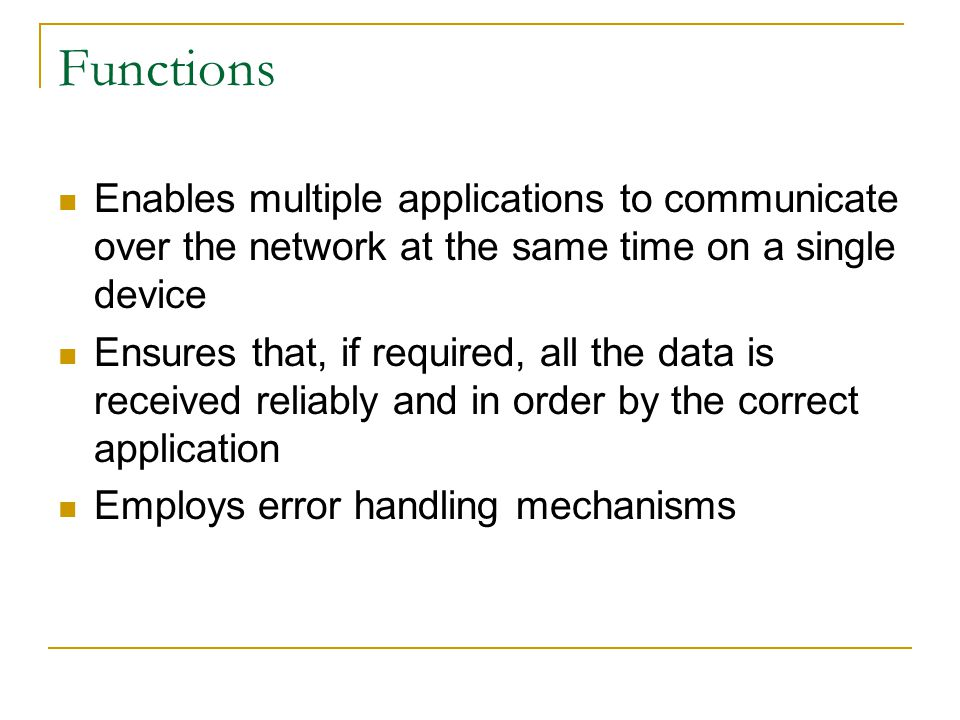 Functions Enables multiple applications to communicate over the network at the same time on a single device.
