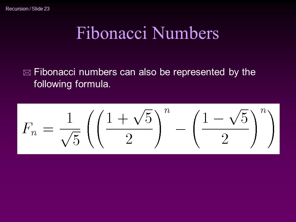 Fibonacci Numbers Fibonacci numbers can also be represented by the following formula.