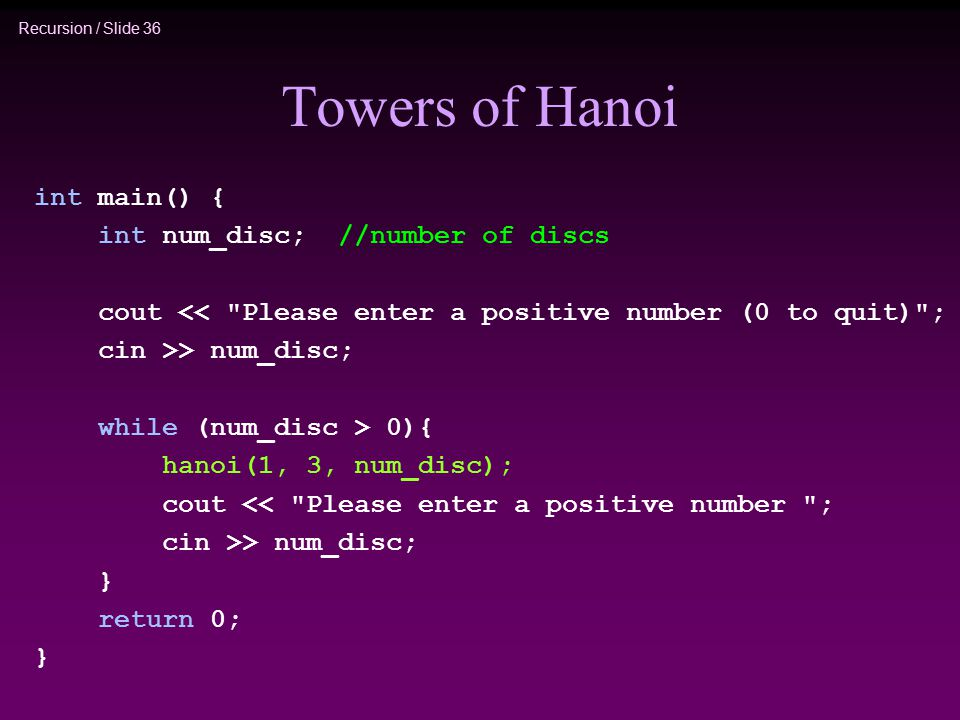 Towers of Hanoi int main() { int num_disc; //number of discs