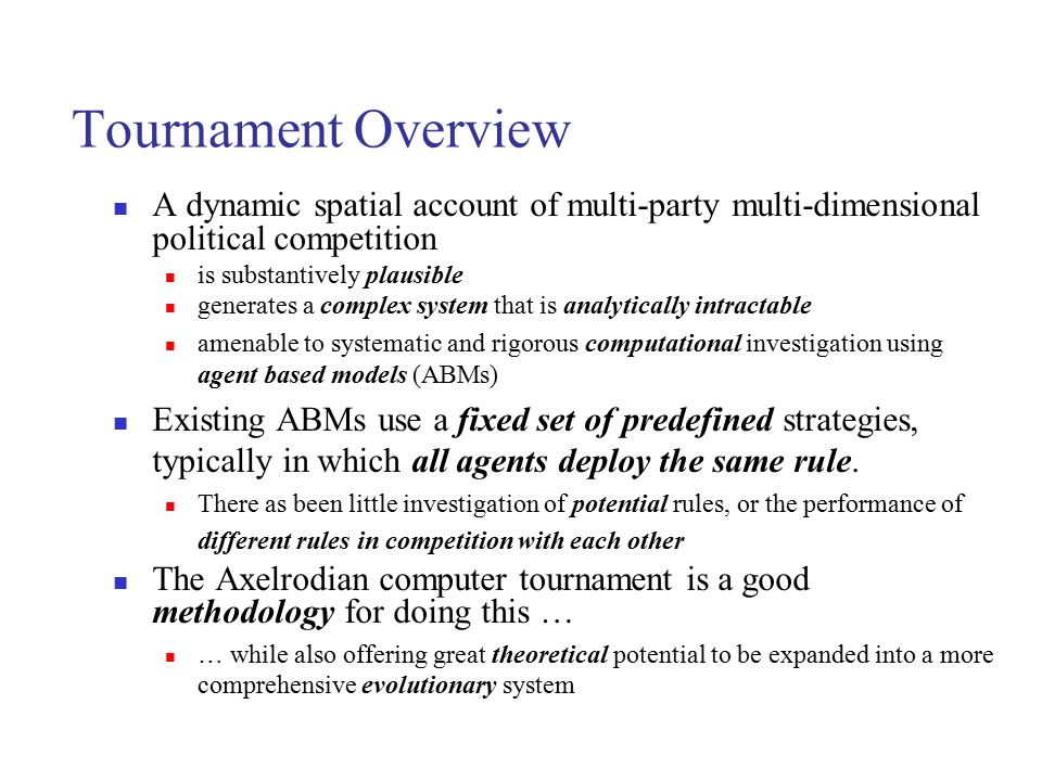 Tournament Overview A dynamic spatial account of multi-party multi-dimensional political competition.