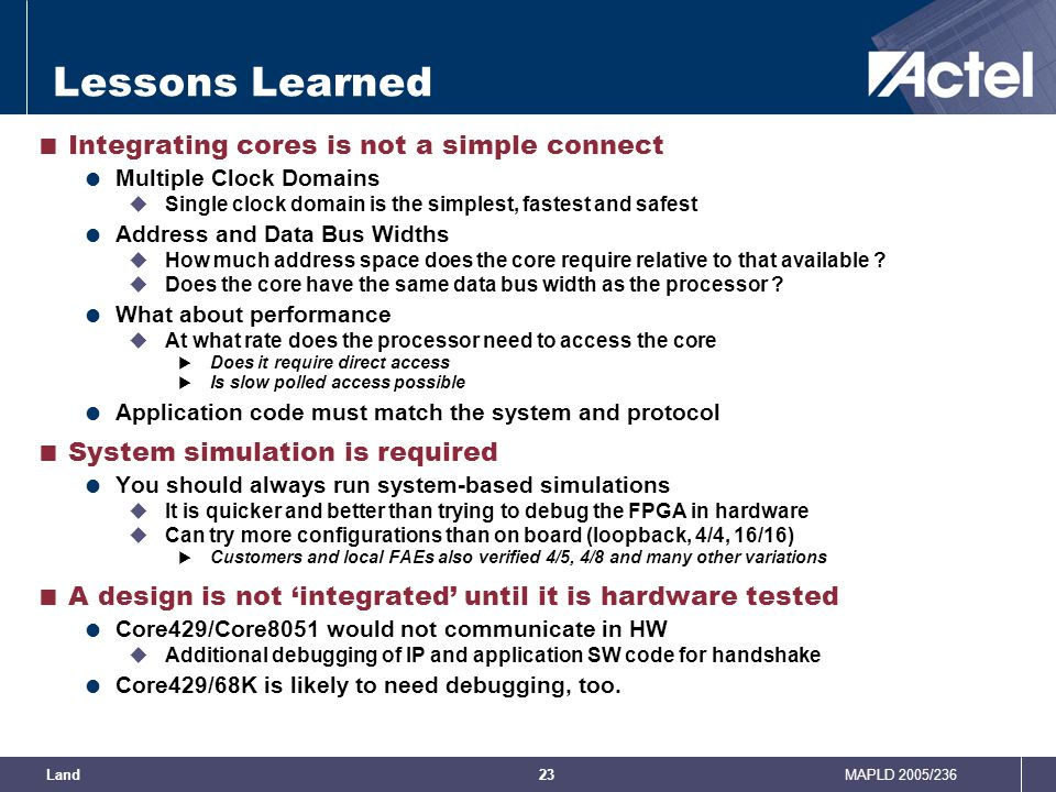 Lessons Learned Integrating cores is not a simple connect